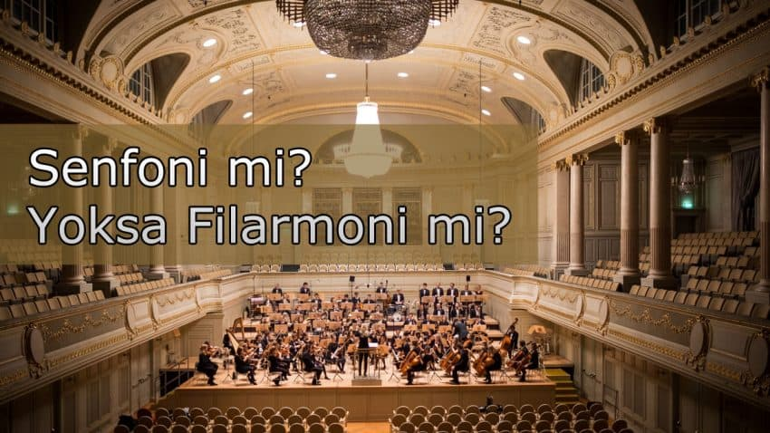 senfoni ve filarmoni arasındaki farklar
