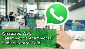 whatsapp web çalışmıyor ve açılmıyor